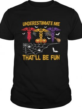 Halloween Underestimate Me Thatll Be Fun Nurse Gift TShirt