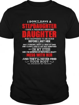 I dont have a stepdaughter I have a freaking awesome daughter shirt