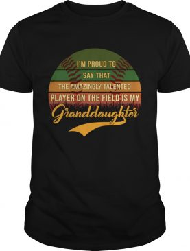 Im Pround To Say That The Amazing Talented Granddaughter TShirt