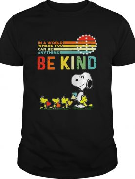 In a world where you can be anything be kind Snoopy and Woodstock shirt