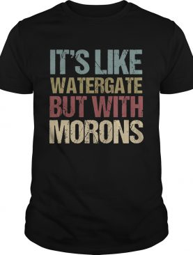 Its like watergate but with morons shirt