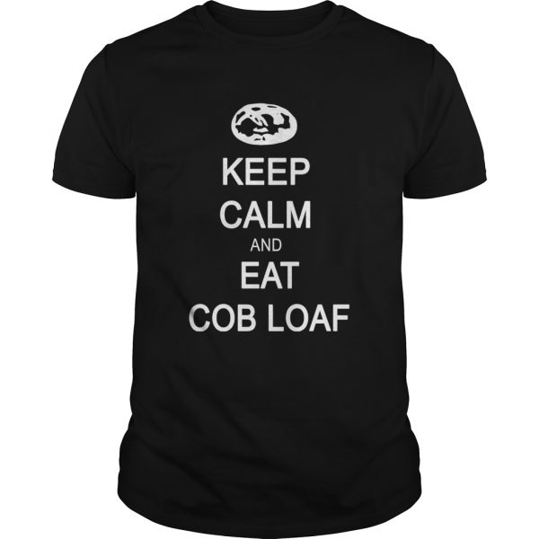 Keep calm and eat cob loaf  LlMlTED EDlTlON Unisex