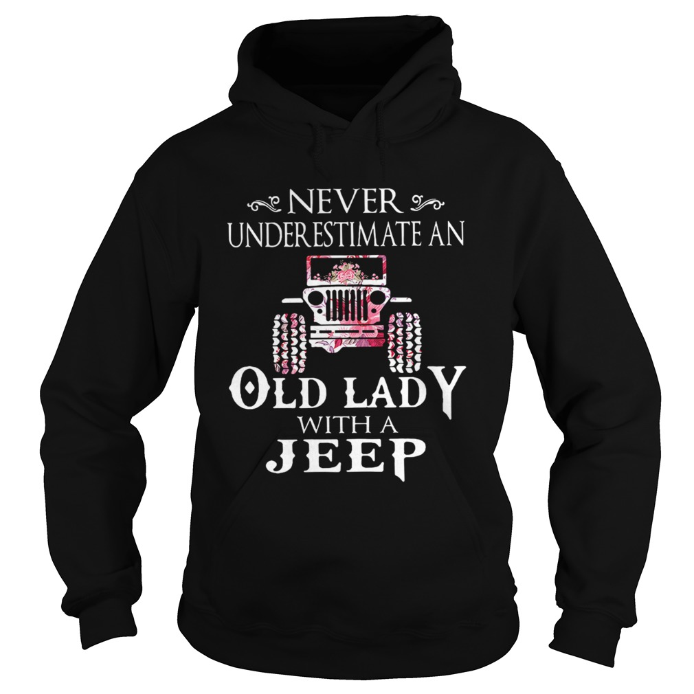 Never underestimate an old lady with a Jeep flower shir Hoodie