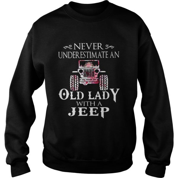 Never underestimate an old lady with a Jeep flower shir Sweatshirt
