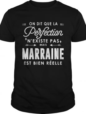 On dit que la perfection N existe pas mais marraine est bien reelle shirt LlMlTED EDlTlO
