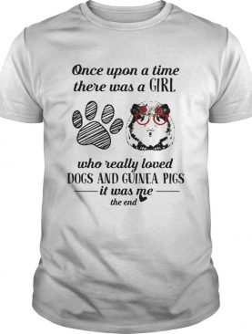 Once upon a time there was a girl who really loves dogs and guinea pigs shirt