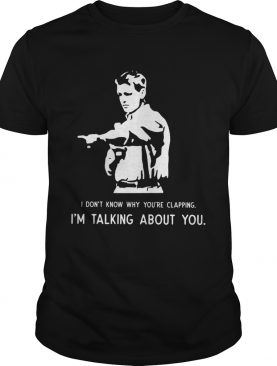 Paul Washer I dont know why youre clapping Im talking about you shirt