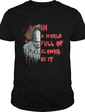 Pennywise In A World Full Of Clowns Be IT Shirt