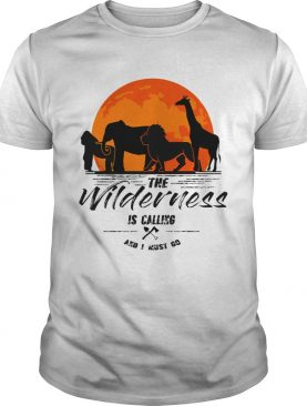 The Wilderness Is Calling And I Must Go TShirt