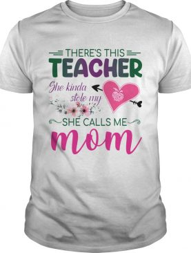 Theres This Teacher She Kinda Stole My She Calls Me Mom TShirt