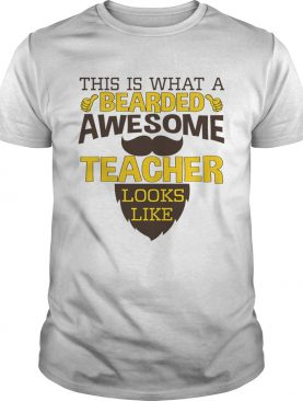 This Is What A Bearded Awesome Teacher Looks Like TShirt