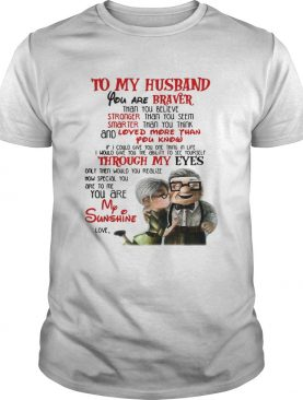 To my husband you are Braver than you believe stronger than you seem smarter shirt