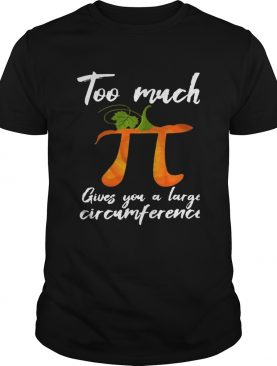 Too Much Pi Gives You A Large Circumference Halloween TShirt