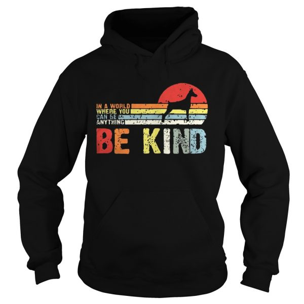 Vintage Doberman In A World Where You Can Be Anything Be Kind Shirt Hoodie