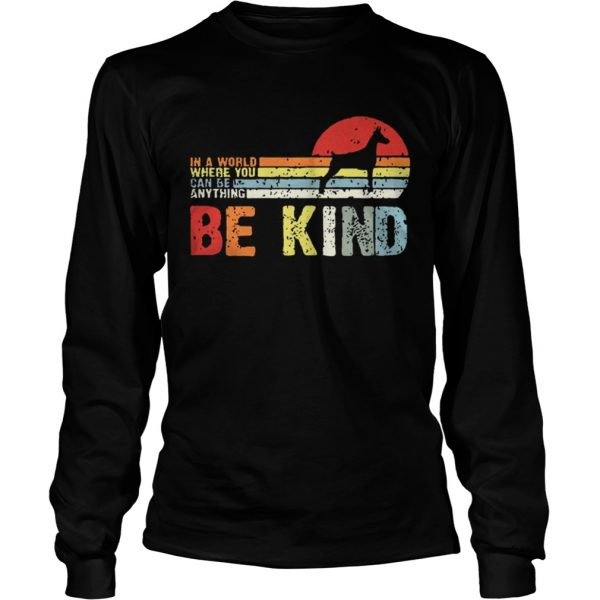 Vintage Doberman In A World Where You Can Be Anything Be Kind Shirt LongSleeve