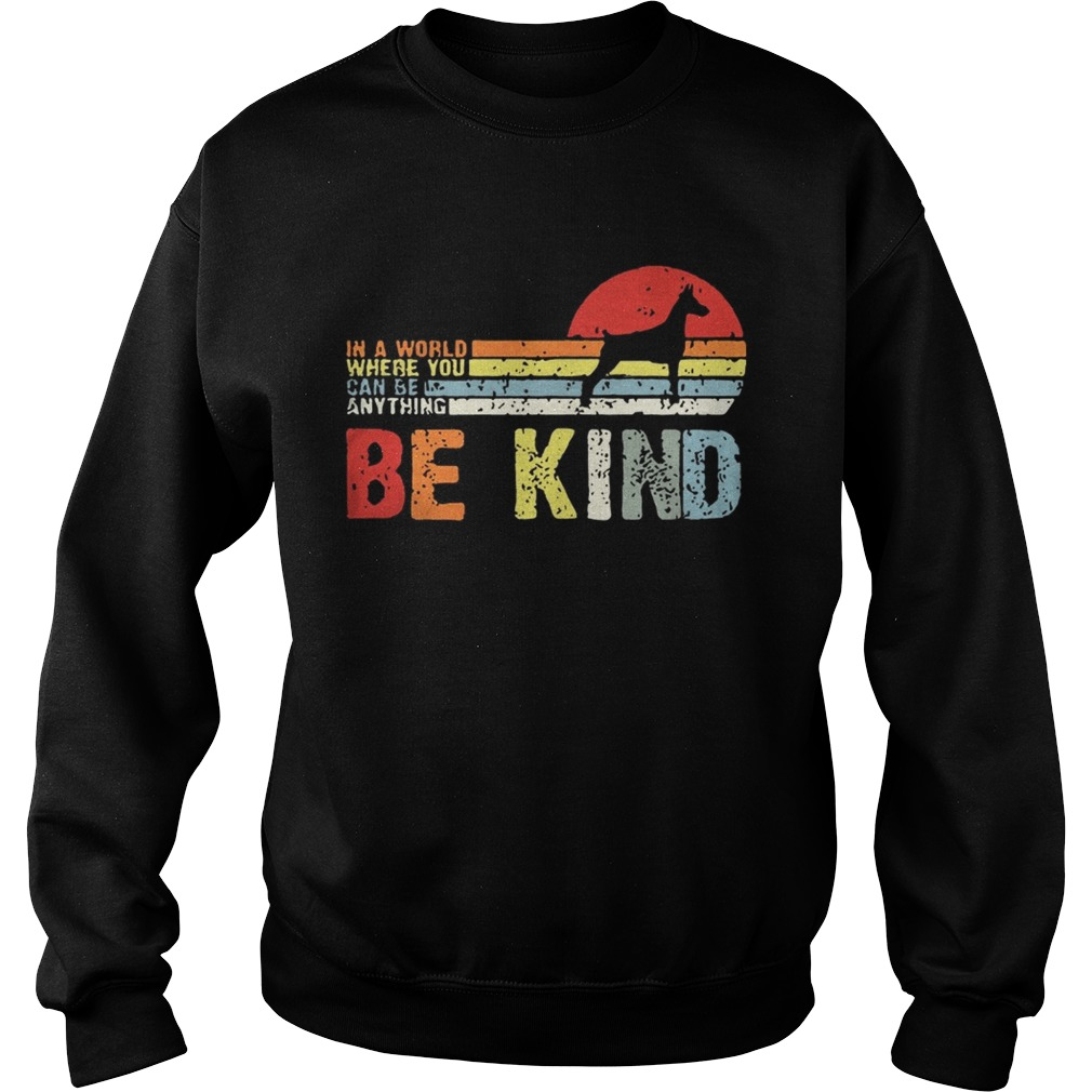 Vintage Doberman In A World Where You Can Be Anything Be Kind Shirt Sweatshirt