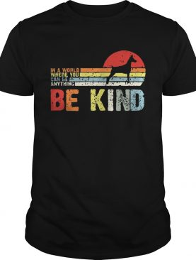 Vintage Doberman In A World Where You Can Be Anything Be Kind Shirt