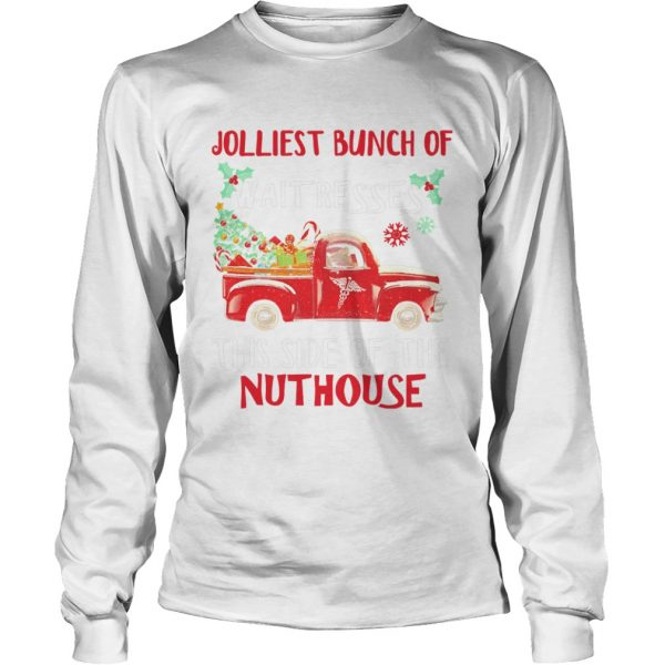 1572667230Jolliest bunch of Waitresses this side of nuthouse  LongSleeve