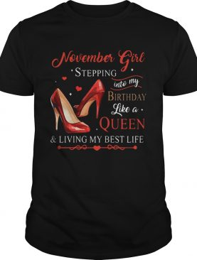 1573125155Womens November Girl Stepping Into My Birthday Like A Queen shirt