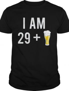 1574151441I Am 29 Plus A Beer 30 Years Old 30th Birthday shirt