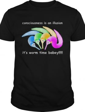 Consciousness Is An Illusion Its Worm Time Babey shirt
