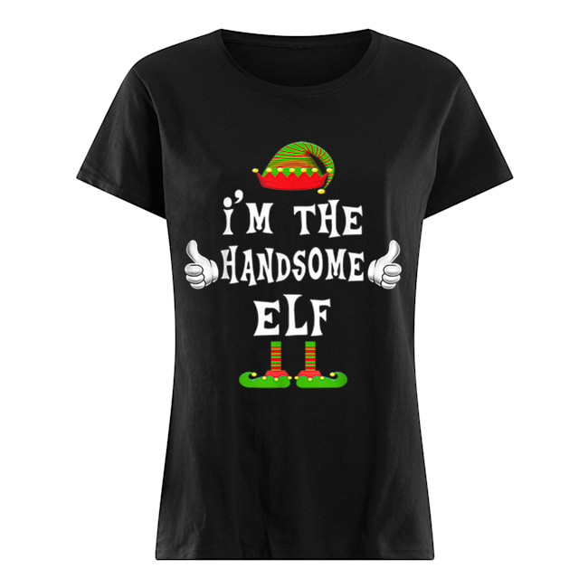 I'm The Handsome Elf Matching Family Funny Christmas Gift  Classic Women's T-shirt