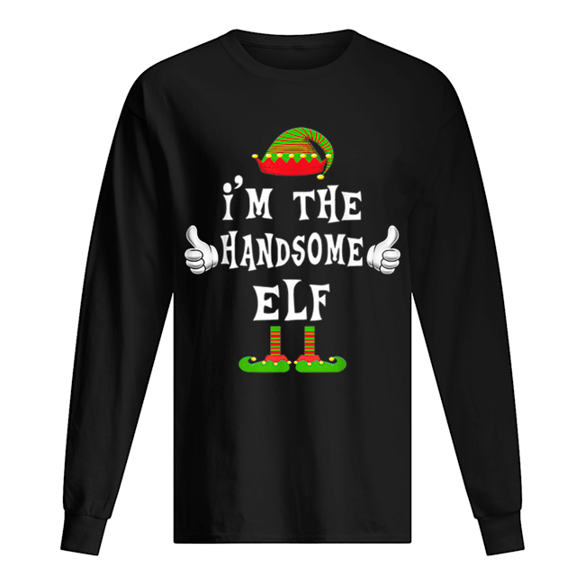 I'm The Handsome Elf Matching Family Funny Christmas Gift  Long Sleeved T-shirt