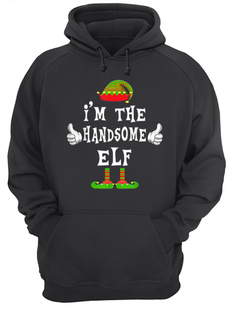 I'm The Handsome Elf Matching Family Funny Christmas Gift  Unisex Hoodie