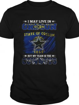 I may live in Oregon state of Oregon 1859 but my team is Cowboys shirt