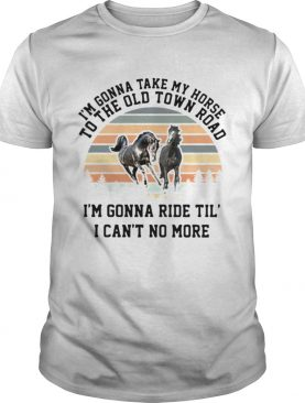 Im gonna take my horse Im gonna ride til I cant no more vintage shirt
