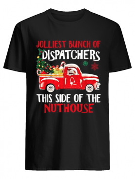 Jolliest bunch of Dispatchers this side of the nuthouse Christmas shirt