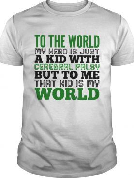 My hero is a kid cerebral palsy That kid is my World to me shirt