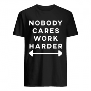 Nobody Cares Work Harder  Classic Men's T-shirt