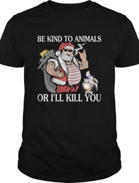 Santa claus and Cat Be Kind to animals or Ill kill you christmas shirt
