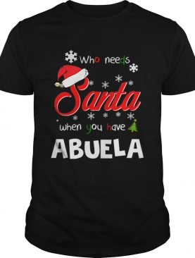 Who Needs Santa When You Have Abuela Christmas Funny Party shirt