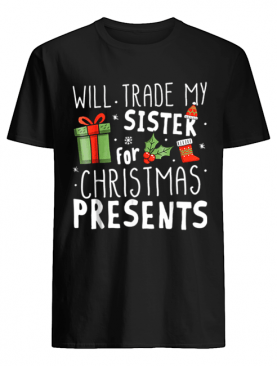 Will Trade My Sister For Christmas Presents shirt