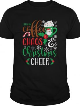 I Run On Coffee ChaosChristmas Cheer shirt