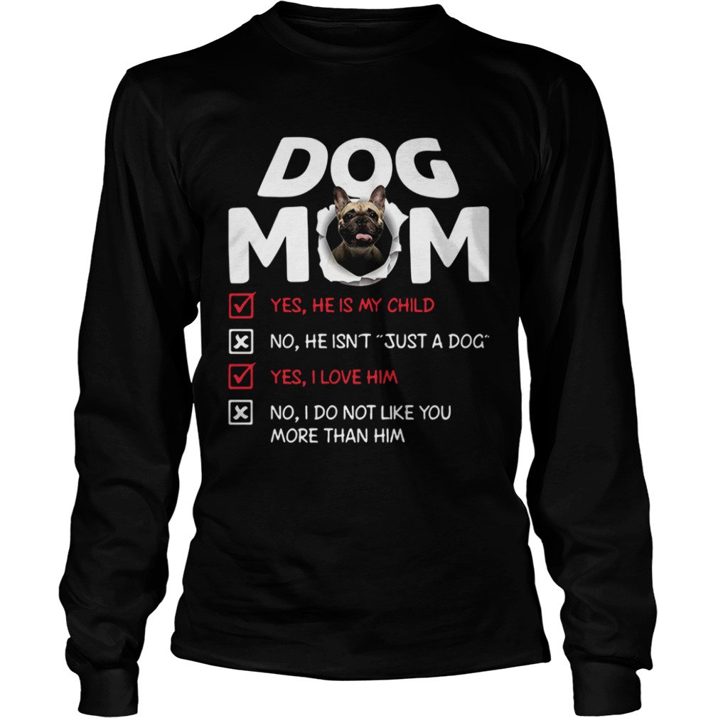 Bullmastiff Dog Mom Yes He Is My Child No He Isnt Just A Dog  LongSleeve