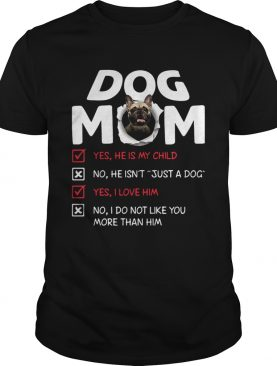 Bullmastiff Dog Mom Yes He Is My Child No He Isnt Just A Dog shirt