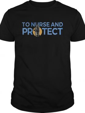 Ig Nurse 3 To Nurse And Protect shirt
