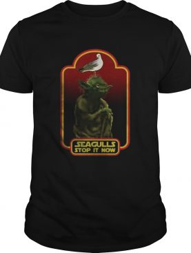 Master Yoda Seagulls Stop It Now shirt