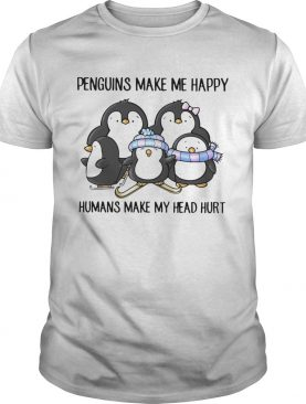 Penguins Make Me Happy Humans Make My Head Hurt shirt