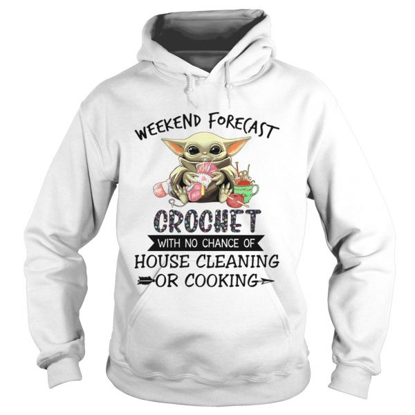 Baby Yoda Weekend Forecast Crochet With No Chance Of House Cleaning Or Cooking  Hoodie