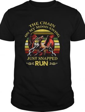 Dragon The chain on my Mood Swing just snapped run vintage shirt