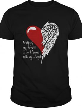 Half Of My Heart Is In Heaven With My Angel shirt