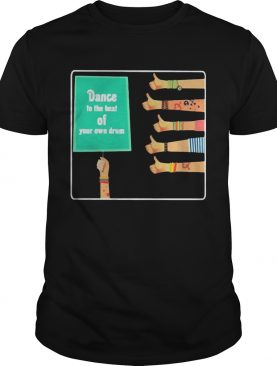 Hand like Dance to the beat of your own drum shirt