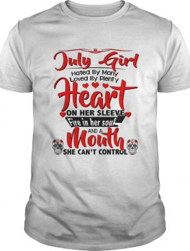 July girl hates by many loved by plenty heart on her sleeve fire in her soul and a mouth shirt
