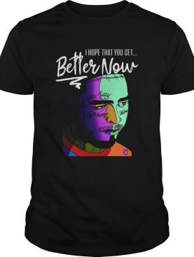 Post Malone I Hope That You Get Better Now shirt