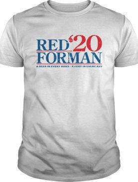 Red20 Forman a Beer In Every Hand A Foot In Every Ass shirt