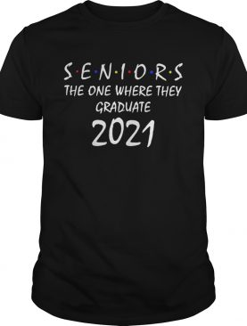 Seniors the one where they graduate 2021 Friends shirt